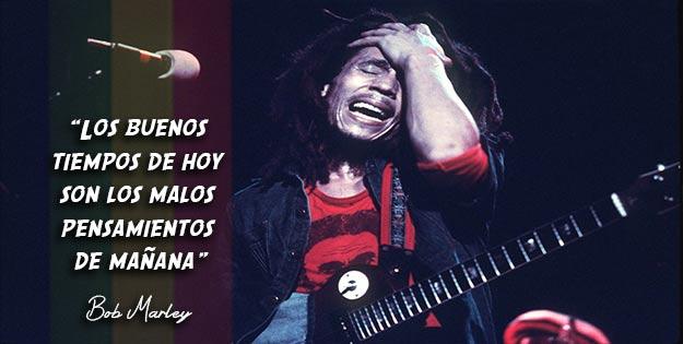 Bob-Marley-Los-buenos-tiempos-de-hoy-son-los-malos-pensamientos-de-mañana
