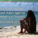 Si no sueltas el pasadocon que mano agarras el presente y futuro vidarasta